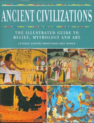 9781844831555: Ancient Civilizations: The Illustrated Guide to Belief, Mythology and Art