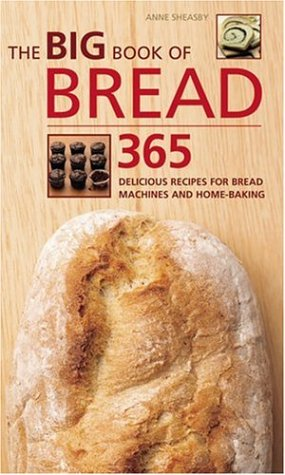 9781844831937: The Big Book of Bread: 365 Delicious Recipes for Bread Machines and Home-Baking