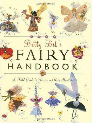 9781844831944: Betty Bib's Fairy Handbook: A Field Guide to Fairies And Their Habitats