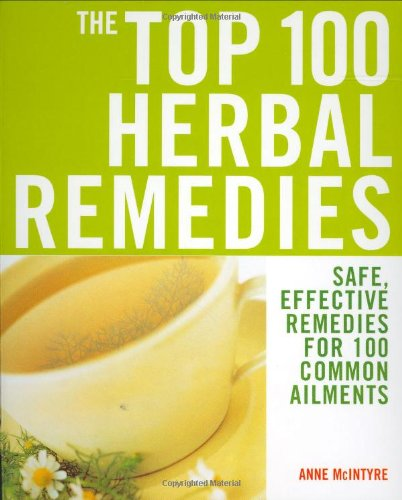 9781844832323: The Top 100 Herbal Remedies: Safe, Effective Remedies for 100 Common Ailments