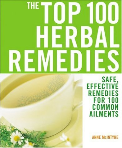 9781844832538: The Top 100 Herbal Remedies: Safe, Effective Remedies for 100 Common Ailments (The Top 100 Recipes Series)