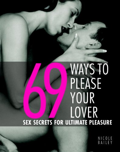 9781844832545: 69 Ways to Please Your Lover: Sex Secrets for Ultimate Pleasure