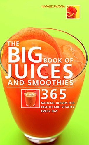 9781844832668: The Big Book of Juices and Smoothies: 365 Natural Blends for Health and Vitality Every Day (The Big Book of...Series)