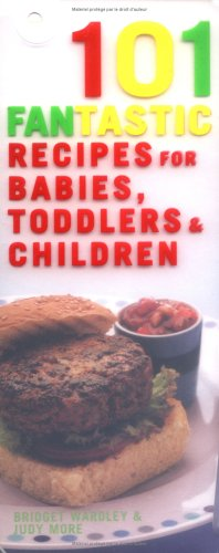 9781844832828: 101 Fantastic Recipes for Babies, Toddlers and Children: From First Foods to Starting School! (101 Fantastic Recipes)