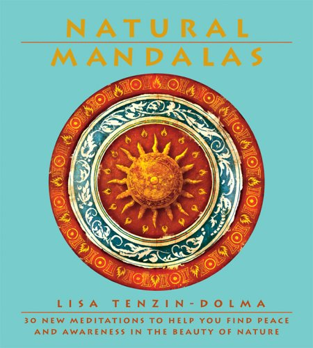 Natural Mandalas: 30 New Meditations to Help You Find Peace and Awareness in the Beauty of Nature: ...