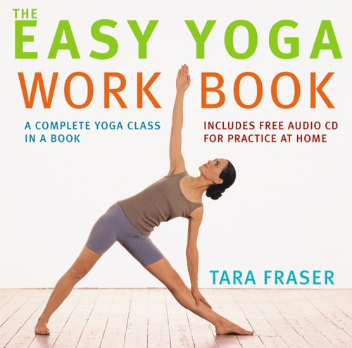 The Easy Yoga Workbook: A Complete Yoga Class in a Book: Fraser, Tara