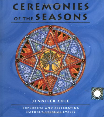 Ceremonies of the Seasons: Exploring and Celebrating Nature's Eternal Cycle