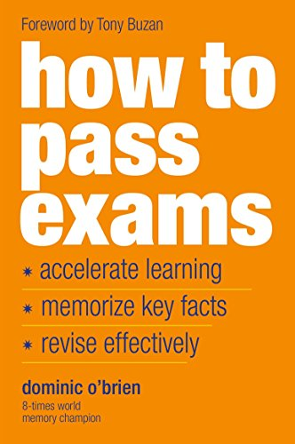 9781844833917: How To Pass Exams: Accelerate Your Learning, Memorise Key Facts, Revise Effectively