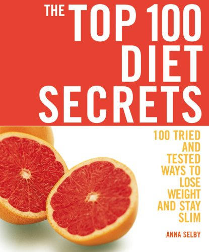The Top 100 Diet Secrets: 100 Tried and Tested Ways to Lose Weight and Stay Slim (The Top 100 Rec...