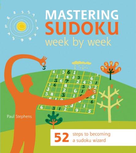 9781844834051: Mastering Sudoku Week by Week: 52 Steps to Becoming a Sudoku Wizard