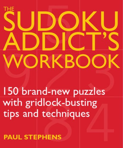 9781844835850: The Sudoku Addict's Workbook: 150 Brand-New Puzzles with Gridlock-Busting Tips and Techniques