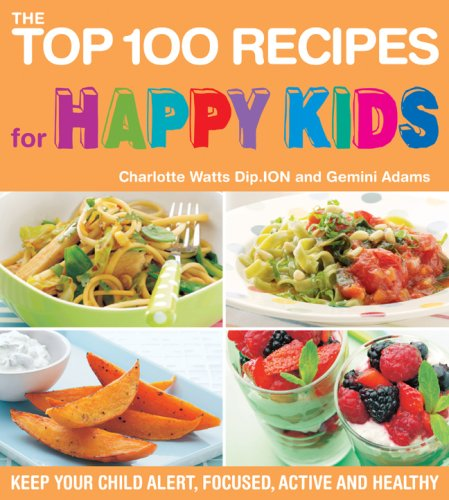 The Top 100 Recipes for Happy Kids: Watts, Charlotte, Adams,