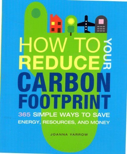9781844836611: How to Reduce Your Carbon Footprint: 365 Simple Ways to Save Energy, Resources, and Money
