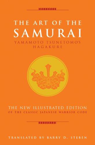 The Art of the Samurai Yamamoto Tsunetomo's Hagakure: Steben, Barry D. Translated By
