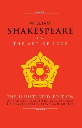 9781844837212: William Shakespeare on The Art of Love: The Illustrated Edition of the Most Beautiful Love Passages in Shakespeare's Plays and Poetry (The Art of Wisdom)