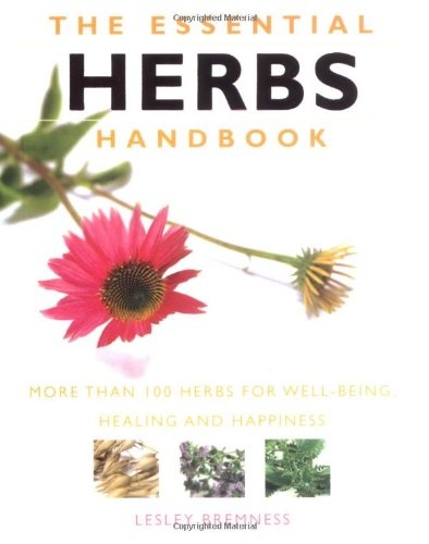 Essential Herbs Handbook: More Than 100 Herbs for Well-Being, Healing and Happiness (The Essential ...