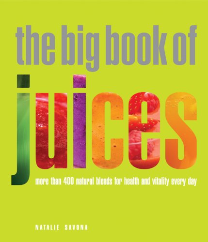 9781844837991: The Big Book of Juices: More Than 400 Natural Blends for Health and Vitality Every Day