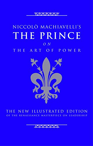 9781844838028: Niccolo Machiavelli's The Prince on The Art of Power: The New Illustrated Edition of the Renaissance Masterpiece on Leadership (The Art of Wisdom)