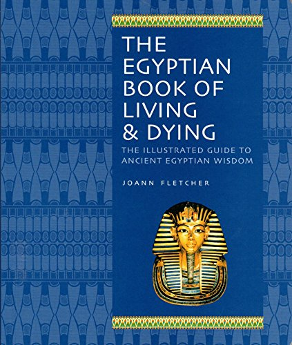 9781844838059: The Egyptian Book of Living & Dying: The Illustrated Guide to Ancient Egyptian Wisdom