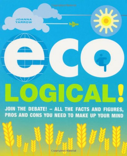 9781844838226: Eco-Logical: Join the Debate!- All the Facts and Figures, Pros and Cons You Need to Make Up Your Mind.
