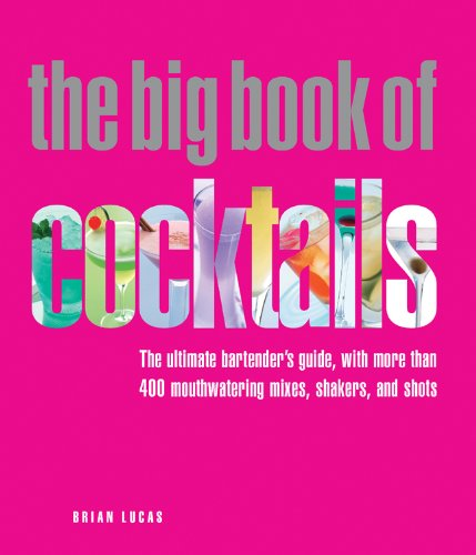 9781844838448: The Big Book of Cocktails: The Ultimate Bartender's Guide with More Than 400 Mouthwatering Mixes, Shakers, and Shots