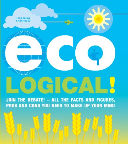 9781844838479: Eco Logical!: Join the Debate! - All the Facts and Figures, Pros and Cons You Need to Make Up Your Mind