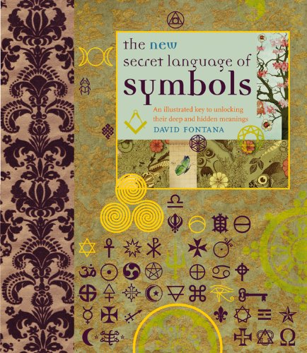 The New Secret Language of Synbols. An Illustrated Key to Unlocking Their Deep and Hidden Meanings:...