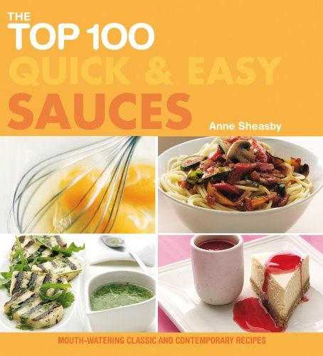 The Top 100 Quick & Easy Sauces: Mouth-Watering Classic and Contemporary Recipes (The Top 100 ...