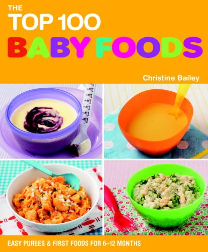 9781844839308: The Top 100 Baby Food Recipes: Easy Purees & First Foods for 6-12 Months (The Top 100 Recipes Series)