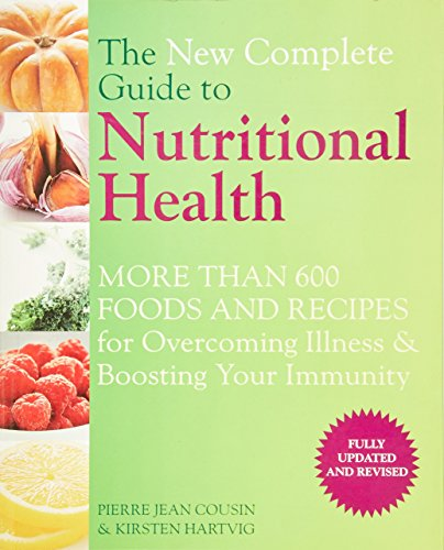 9781844839490: The New Complete Guide to Nutritional Health: More Than 600 Foods and Recipes for Overcoming Illness & Boosting Your Immunity. Pierre Jean Cousin & Ki