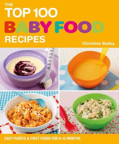 9781844839513: The Top 100 Baby Food Recipes: Easy Purees & First Foods for 6-12 Months