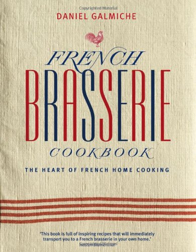 9781844839926: French Brasserie Cookbook: The Heart of French Home Cooking