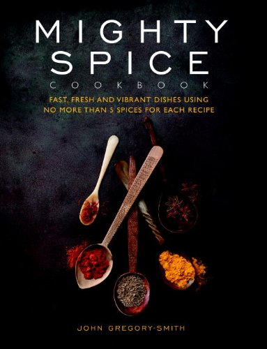9781844839964: Mighty Spice Cookbook: Fast, Fresh and Vibrant Dishes Using No More Than 5 Spices for Each Recipe