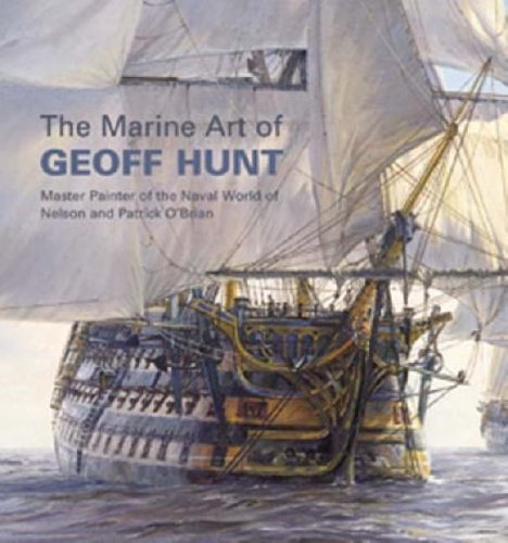 9781844860005: The Marine Art of Geoff Hunt : Master Painter of the Naval World of Nelson and Patrick O'Brian