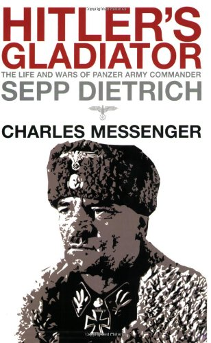 9781844860227: HITLER'S GLADIATOR: The Life and Wars of Panzer Army Commander Sepp Dietrich