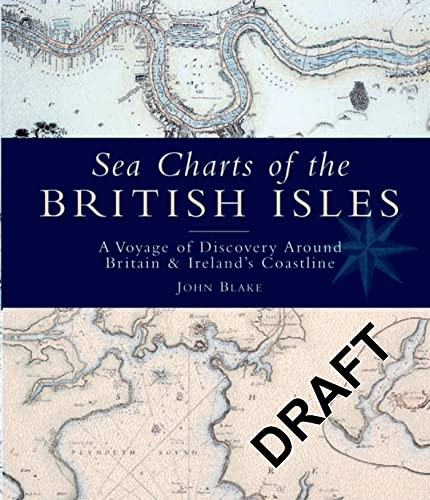 Sea Charts of the British Isles: A Voyage of Discovery Around Britain & Ireland's Coastline (9781844860241) by John Blake