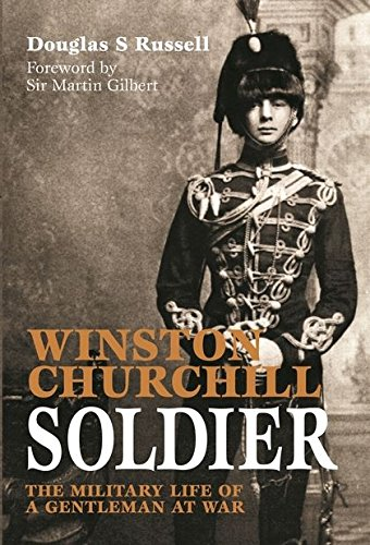 9781844860326: Winston Churchill: Soldier: The Military Life of a Gentleman at War