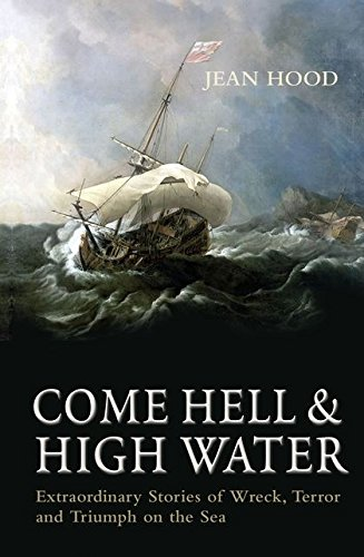 9781844860340: Come Hell and High Water: Extraordinary Stories of Wreck, Terror and Triumph on the Sea