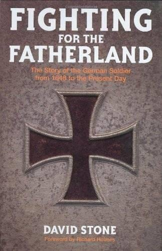 9781844860364: Fighting for the Fatherland: The Story of the German Soldier from 1648 to the Present Day