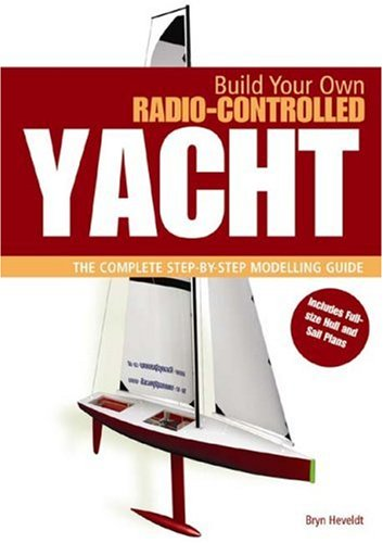 9781844860432: Build Your Own Radio Controlled Yacht: The Complete Step-by-step Modelling Guide