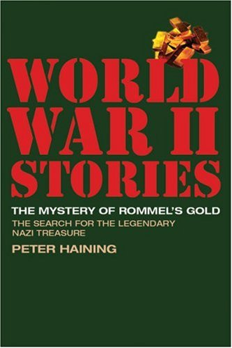 The Mystery of Rommel's Gold: The Search for the Legendary Nazi Treasure (World War II Stories) (1844860531) by Peter Haining