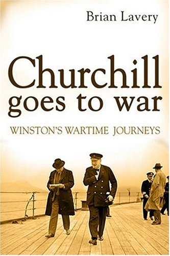 Churchill Goes to War. Winston's Wartime Journeys