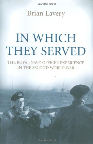 IN WHICH THEY SERVED. The Royal Navy Officer Experience in the Second World War.