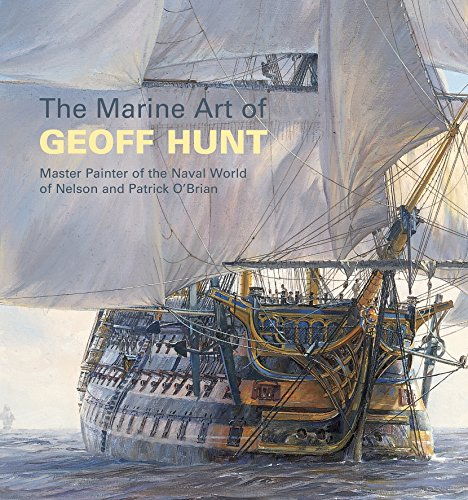 9781844860807: The Marine Art of Geoff Hunt: Master Painter of the Naval World of Nelson and Patrick O'Brian