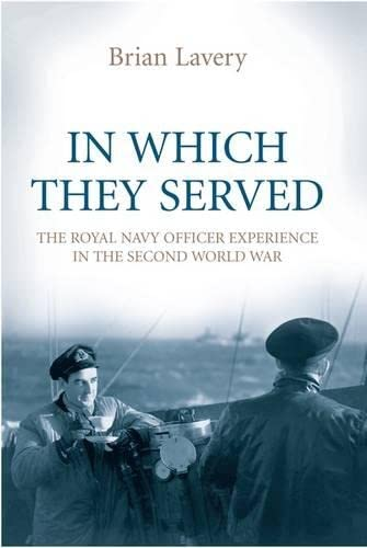 In Which They Served: The Royal Navy Officer Experience in the Second World War (1844860973) by Lavery, Brian