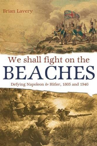 9781844861019: We Shall Fight On The Beaches: Defying Napoleon and Hitler, 1805 and 1940