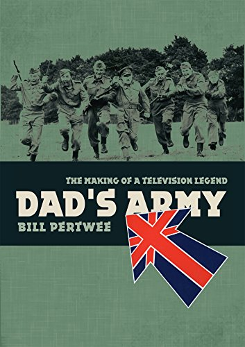 Dad's Army: The Making of a Television Legend: Pertwee, Bill