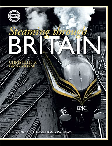 Steaming Through Britain: A History of the Nation's Railways (184486121X) by Chris Ellis; Greg Morse