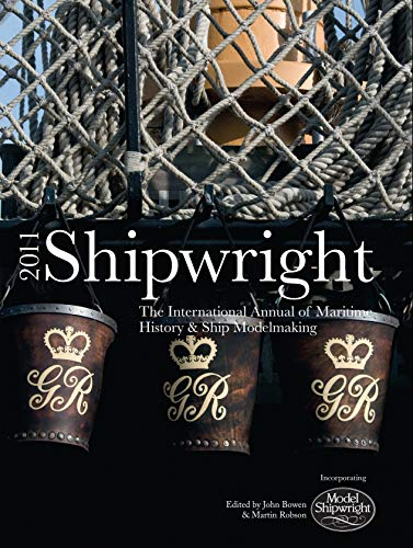 9781844861231: Shipwright 2011: The International Annual of Maritime History & Ship Modelmaking (Shipwright: The International Annual of Maritime History & Ship Modelmaking)