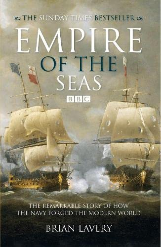 Empire of the Seas: How the Navy Forged the Modern World: Lavery, Brian